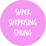 SUPER SURPRISING SPRING