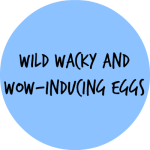 WILD WACKY EGGS