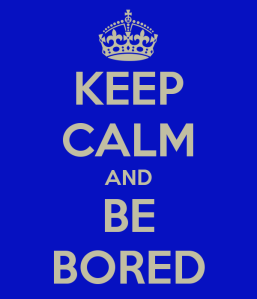 keep-calm-and-be-bored-19